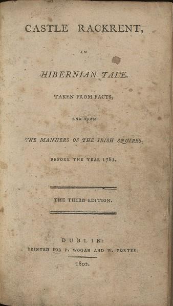 "Edgeworth, Maria. ""Castle Rackrent."" Dublin: P. Wogan and W. Porter, 1802."