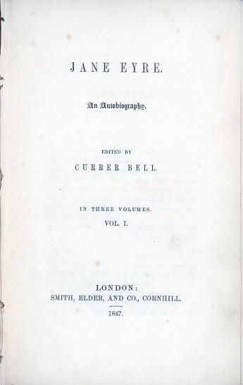 "Bell, Currer (Charlotte Brontë). ""Jane Eyre."" London: Smith, Elder, and Co., 1847."